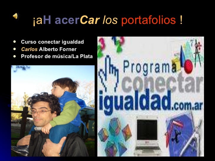 ¡a H   acer Car   los   portafolios   ! <ul><li>Curso conectar igualdad </li></ul><ul><li>Carlos  Alberto Forner </li></ul...
