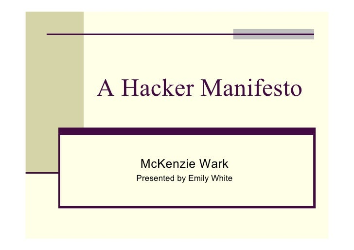 A Hacker Manifesto     McKenzie Wark    Presented by Emily White