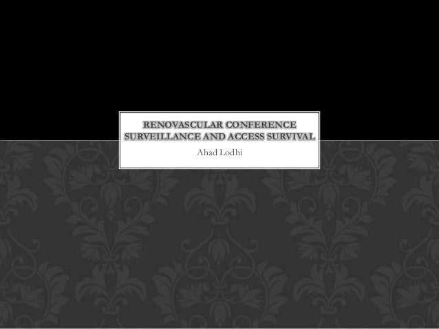 RENOVASCULAR CONFERENCE SURVEILLANCE AND ACCESS SURVIVAL Ahad Lodhi