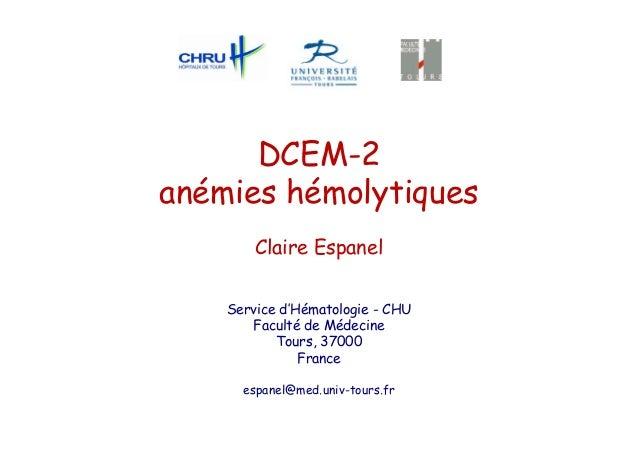 DCEM-2anémies hémolytiquesClaire EspanelService d'Hématologie - CHUFaculté de MédecineTours, 37000Franceespanel@med.univ-t...