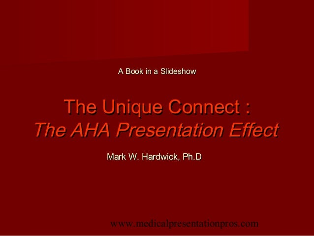 www.medicalpresentationpros.comA Book in a SlideshowA Book in a SlideshowThe Unique Connect :The Unique Connect :The AHA P...