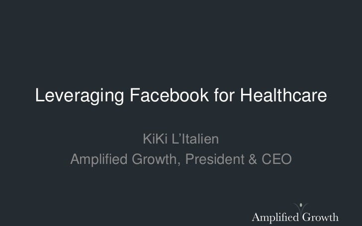 Leveraging Facebook for Healthcare               KiKi L'Italien    Amplified Growth, President & CEO