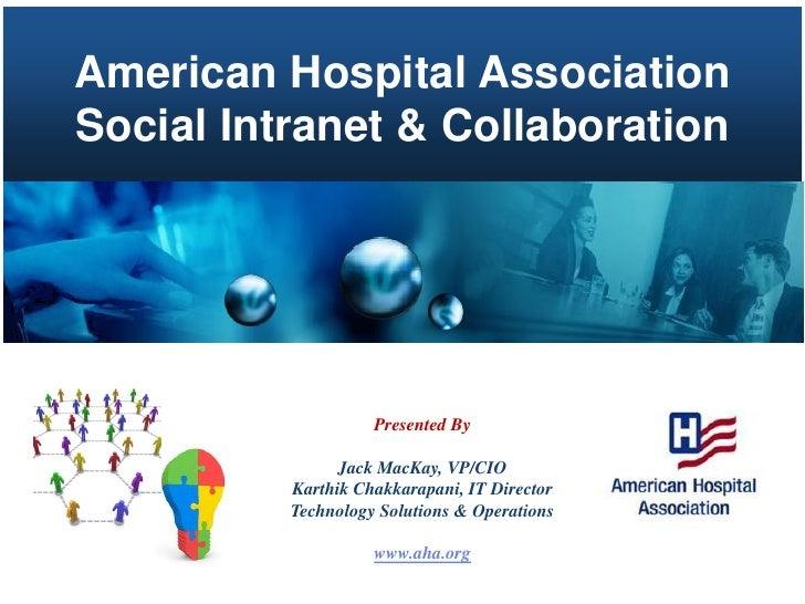 American Hospital AssociationSocial Intranet & Collaboration                    Presented By                Jack MacKay, V...