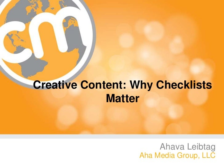 Creative Content: Why Checklists Matter <br />Ahava Leibtag<br />Aha Media Group, LLC<br />