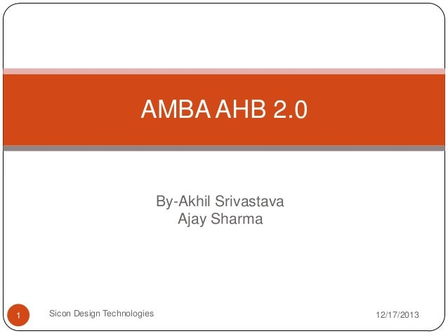 AMBA AHB 2.0  By-Akhil Srivastava Ajay Sharma  1  Sicon Design Technologies  12/17/2013