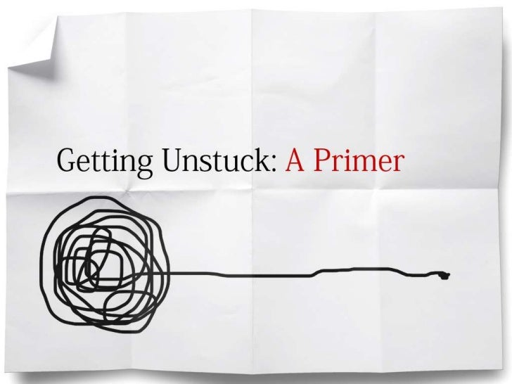 Getting Unstuck: A Primer