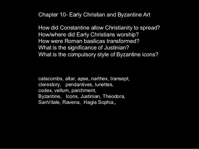 Chapter 10- Early Christian and Byzantine Art How did Constantine allow Christianity to spread? How/where did Early Christ...