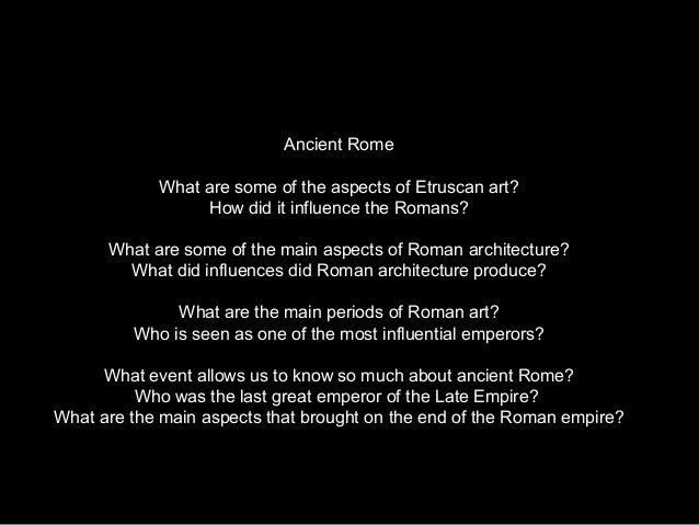 Ancient Rome What are some of the aspects of Etruscan art? How did it influence the Romans? What are some of the main aspe...