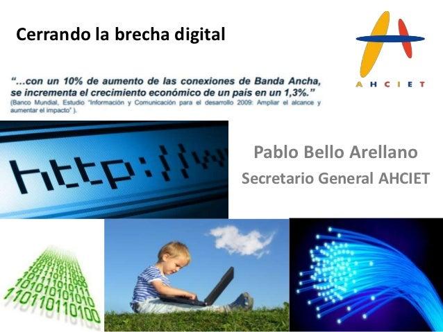 Cerrando la brecha digital                              Pablo Bello Arellano                             Secretario Genera...