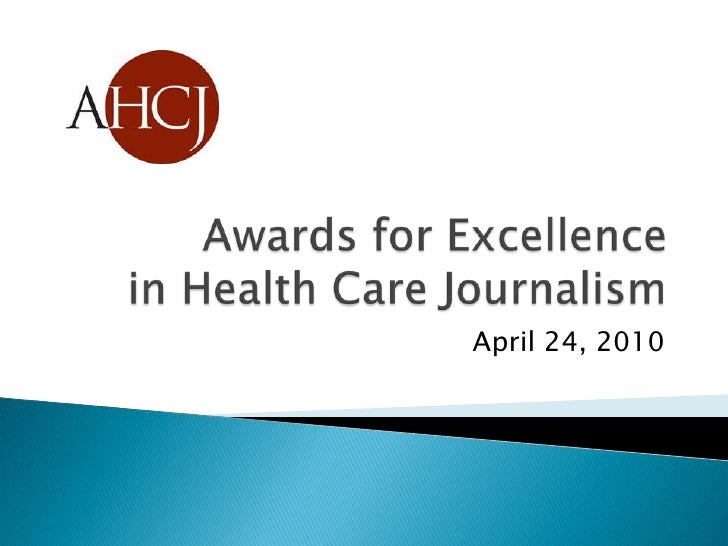 Awards for Excellence in Health Care Journalism<br />April 24, 2010<br />