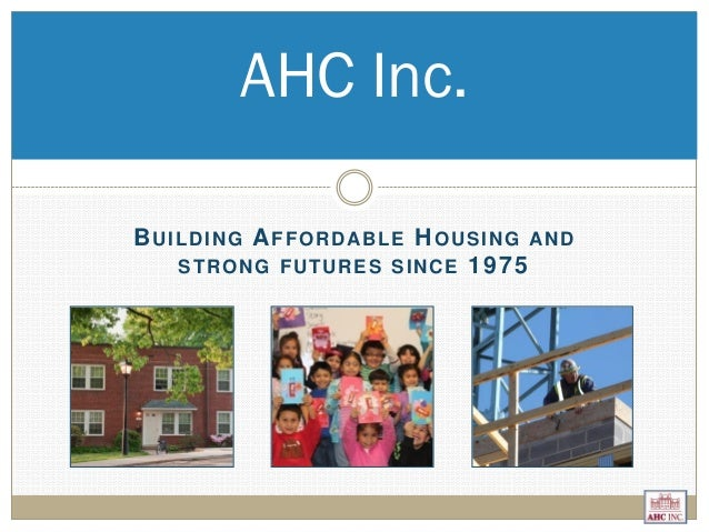 BUILDING AFFORDABLE HOUSING AND STRONG FUTURES SINCE 1975 AHC Inc.