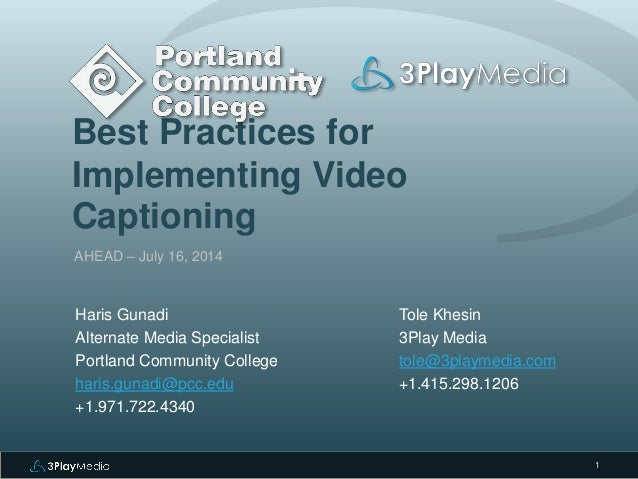 Best Practices for Implementing Video Captioning AHEAD – July 16, 2014 Tole Khesin 3Play Media tole@3playmedia.com +1.415....