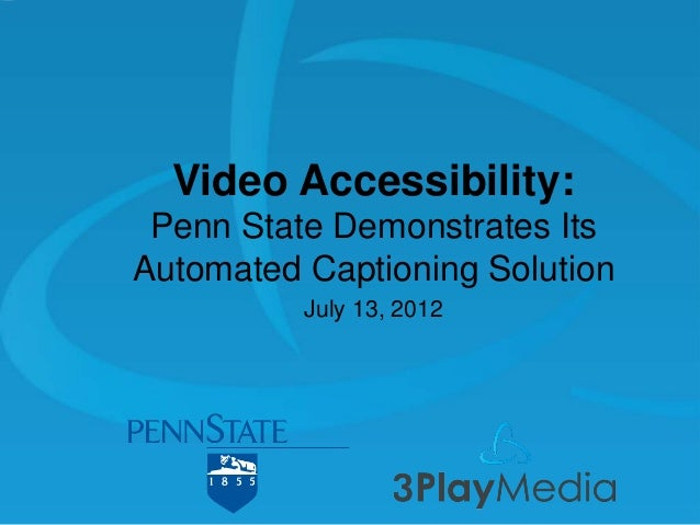 Video Accessibility: Penn State Demonstrates Its Automated Captioning Solution July 13, 2012