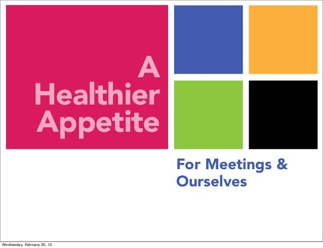 A                Healthier                Appetite                             For Meetings &                             ...