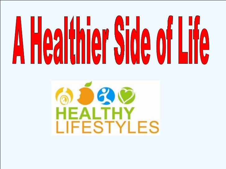 A healthier side of life ppt