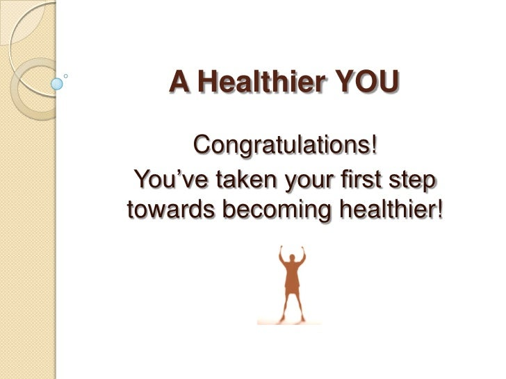 A Healthier YOU<br />Congratulations! <br />You've taken your first step towards becoming healthier!<br />
