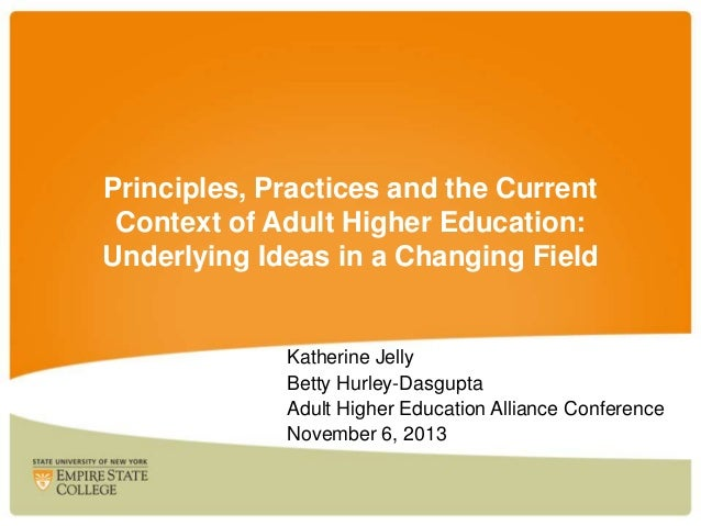 Principles, Practices and the Current Context of Adult Higher Education: Underlying Ideas in a Changing Field  Katherine J...