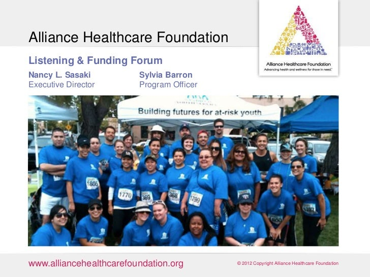 Alliance Healthcare FoundationListening & Funding ForumNancy L. Sasaki          Sylvia BarronExecutive Director       Prog...