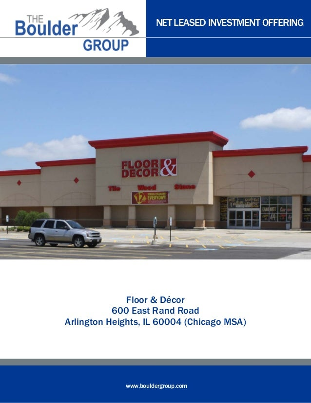 NET LEASED INVESTMENT OFFERINGwww.bouldergroup.comFloor & Décor600 East Rand RoadArlington Heights, IL 60004 (Chicago MSA)