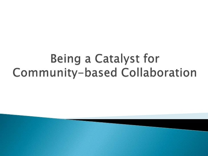 Being a Catalyst for Community-Based Collaboration