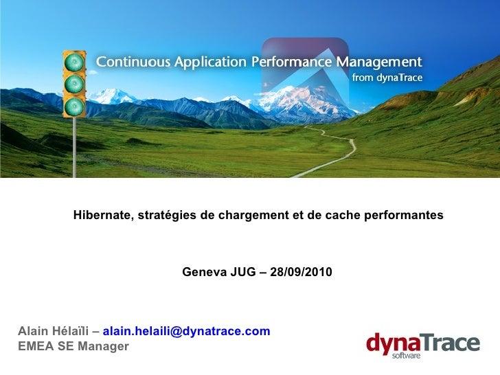 Alain Hélaïli –  [email_address] EMEA SE Manager Hibernate, stratégies de chargement et de cache performantes Geneva JUG –...