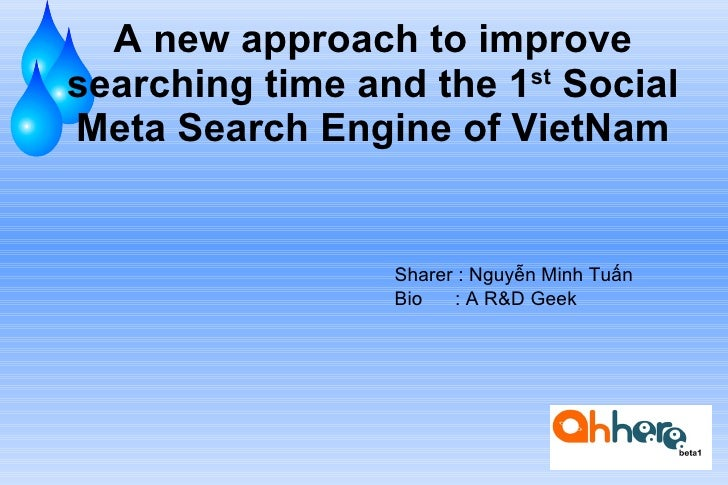 A new approach to improve searching time and the 1 st  Social Meta Search Engine of VietNam Sharer : Nguyễn Minh Tuấn Bio ...