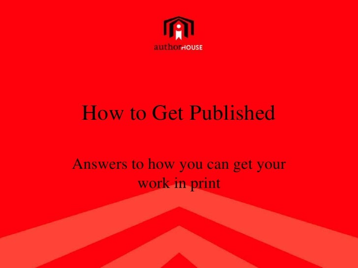 How to Get Published<br />Answers to how you can get your work in print<br />