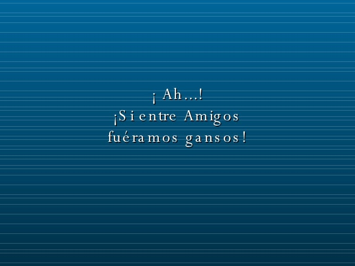 Ahh Seamos Gansos!!!