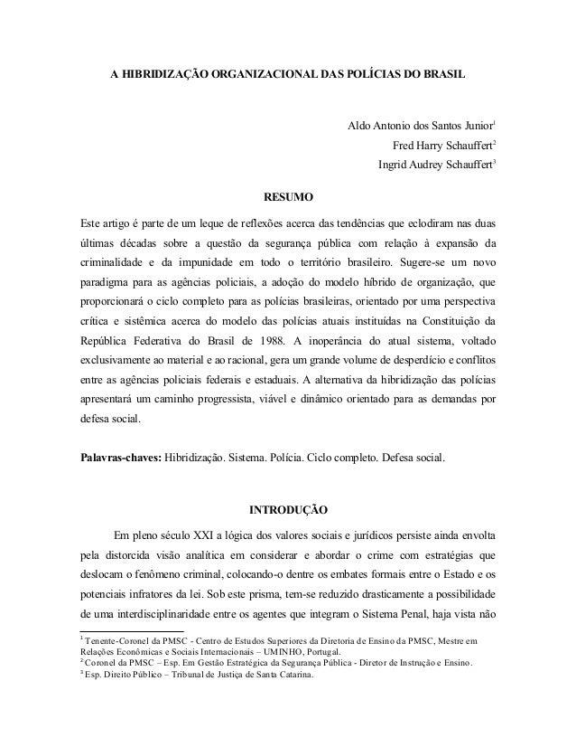 A HIBRIDIZAÇÃO ORGANIZACIONAL DAS POLÍCIAS DO BRASIL Aldo Antonio dos Santos Junior1 Fred Harry Schauffert2 Ingrid Audrey ...