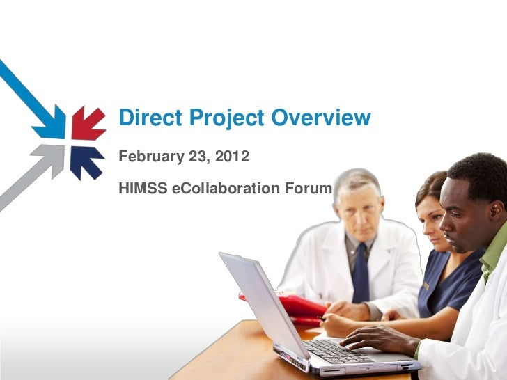 Direct Project OverviewFebruary 23, 2012HIMSS eCollaboration Forum