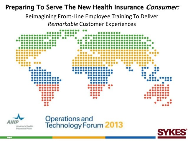 Preparing To Serve The New Health Insurance Consumer: Reimagining Front-Line Employee Training To Deliver Remarkable Custo...
