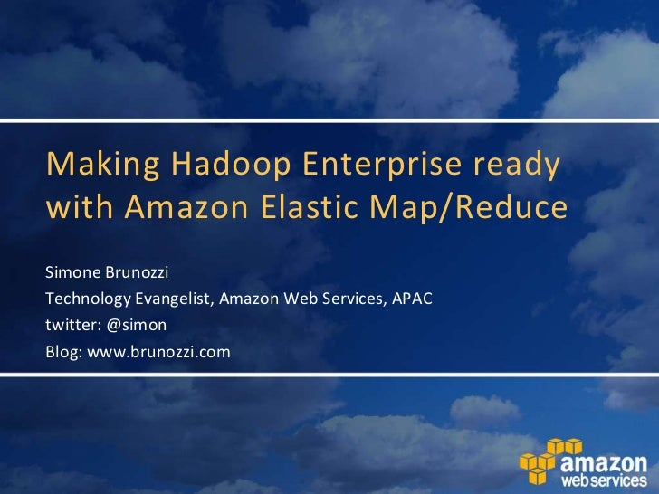 Making Hadoop Enterprise ready with Amazon Elastic Map/Reduce<br />Simone Brunozzi<br />Technology Evangelist, Amazon Web ...
