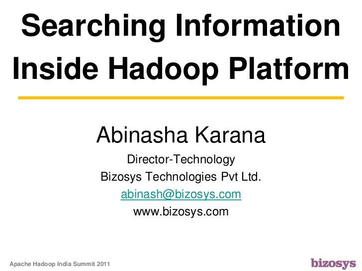 Searching Information Inside Hadoop Platform Abinasha KaranaDirector-TechnologyBizosys Technologies Pvt Ltd.abinash@bizosy...
