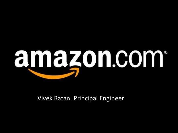 AMAZON<br />Vivek Ratan, Principal Engineer<br />