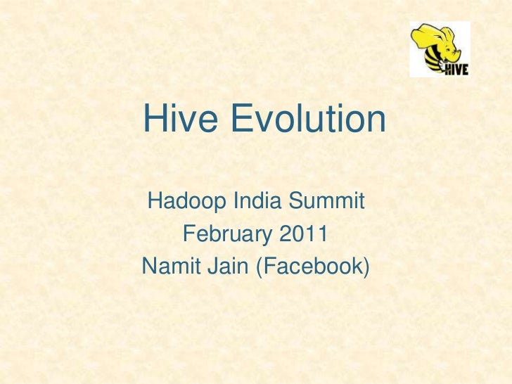 "Apache Hadoop India Summit 2011 talk ""Hive Evolution"" by Namit Jain"