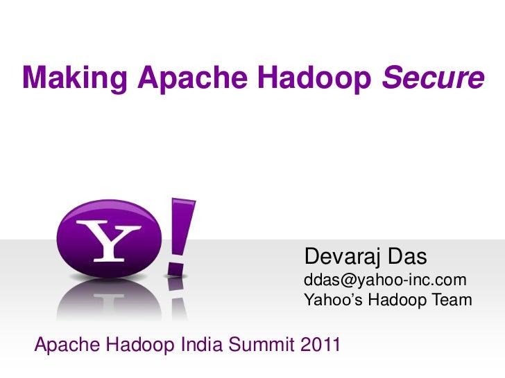 Making Apache HadoopSecure<br />Devaraj Dasddas@yahoo-inc.comYahoo's Hadoop Team<br />Apache Hadoop India Summit 2011<br />