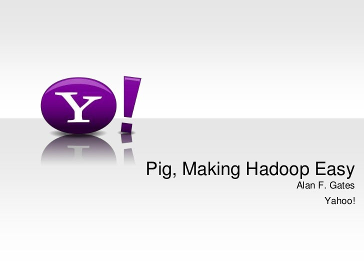 "Apache Hadoop India Summit 2011 talk ""Pig - Making Hadoop Easy"" by Alan Gate"