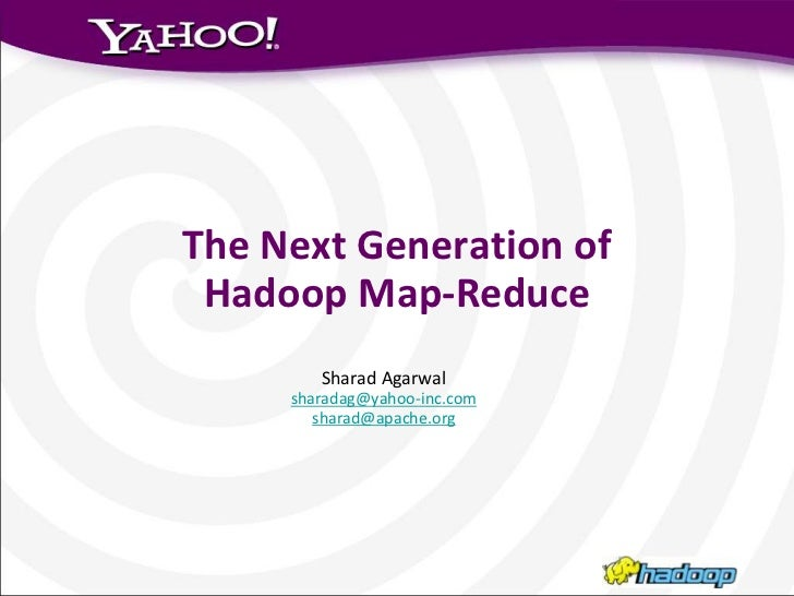 "Apache Hadoop India Summit 2011 talk ""The Next Generation of Hadoop MapReduce"" by Sharad Agrawal"