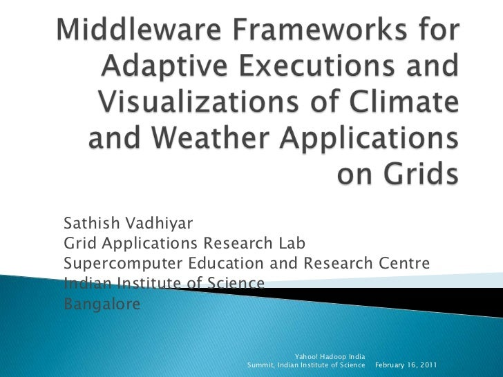 Middleware Frameworks for Adaptive Executions and Visualizations of Climate and Weather Applications on Grids<br />Sathish...