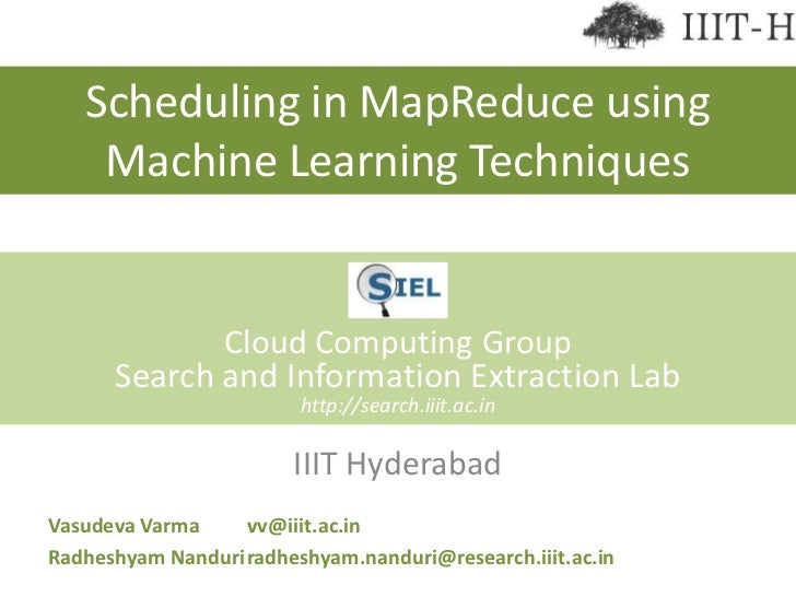 Scheduling in MapReduce using Machine Learning Techniques<br />Cloud Computing Group<br />Search and Information Extractio...
