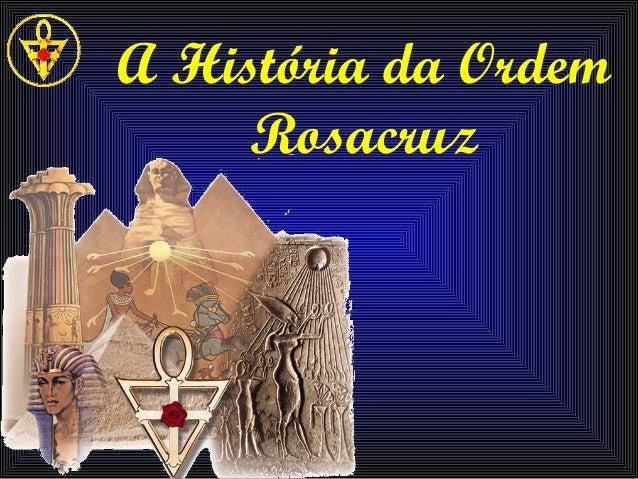 A História da Ordem     Rosacruz