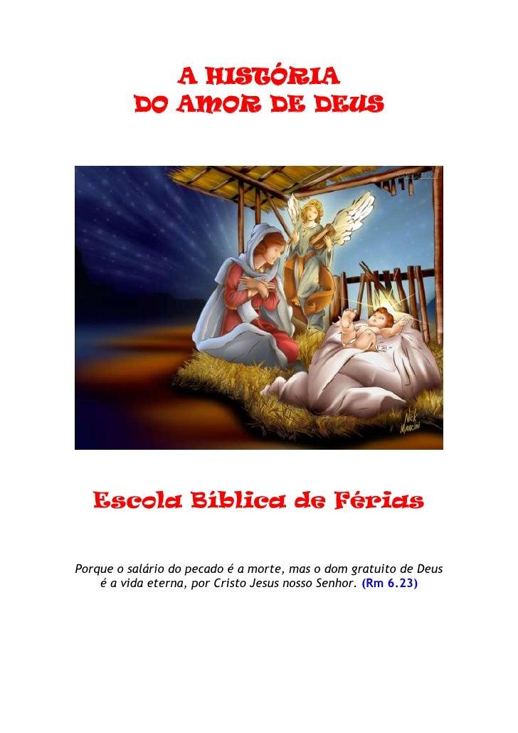 A HISTÓRIA          DO AMOR DE DEUS   Escola Bíblica de FériasPorque o salário do pecado é a morte, mas o dom gratuito de ...