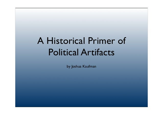 A Historical Primer of Political Artifacts by Joshua Kaufman