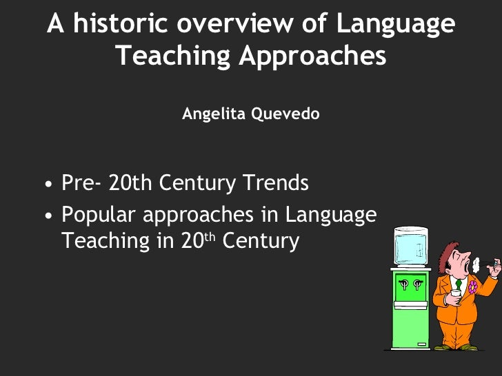 A historic overview of Language Teaching Approaches Angelita Quevedo <ul><li>Pre- 20th Century Trends </li></ul><ul><li>Po...