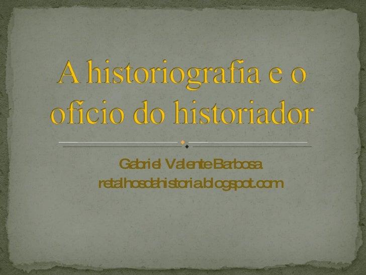 A Historiografia E O OfíCio Do Historiador
