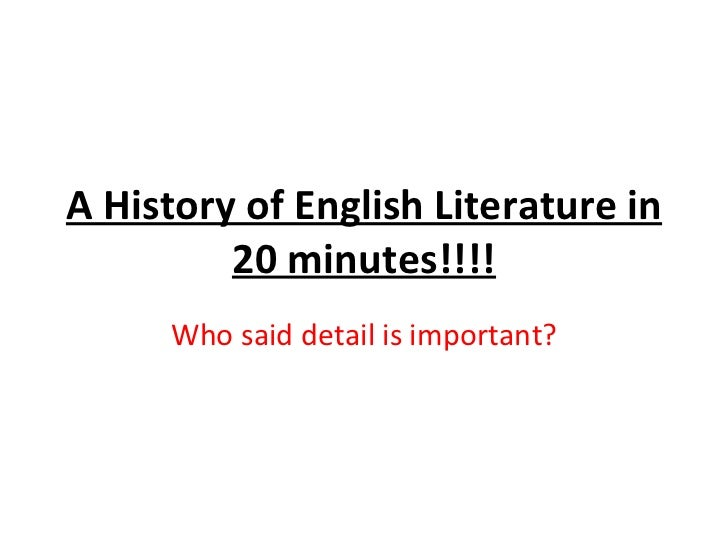 A History of English Literature in         20 minutes!!!!     Who said detail is important?