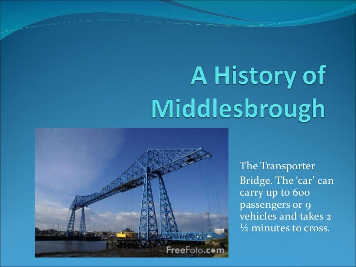 The Transporter  Bridge. The 'car' can carry up to 600 passengers or 9 vehicles and takes 2 ½ minutes to cross.