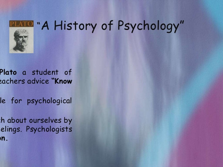 """A   History of Psychology""Plato a student ofeachers advice ""Knowle for psychologicalch about ourselves byeelings. Psychol..."