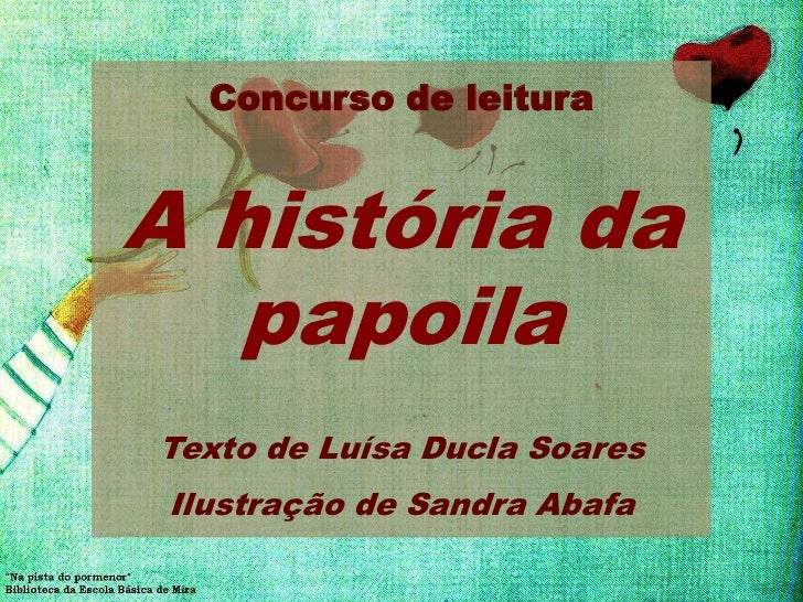 Concurso de leituraA história da   papoilaTexto de Luísa Ducla Soares Ilustração de Sandra Abafa
