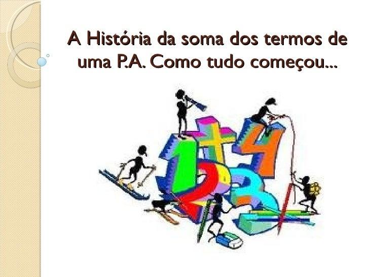 A História da soma dos termos de uma P.A. Como tudo começou...